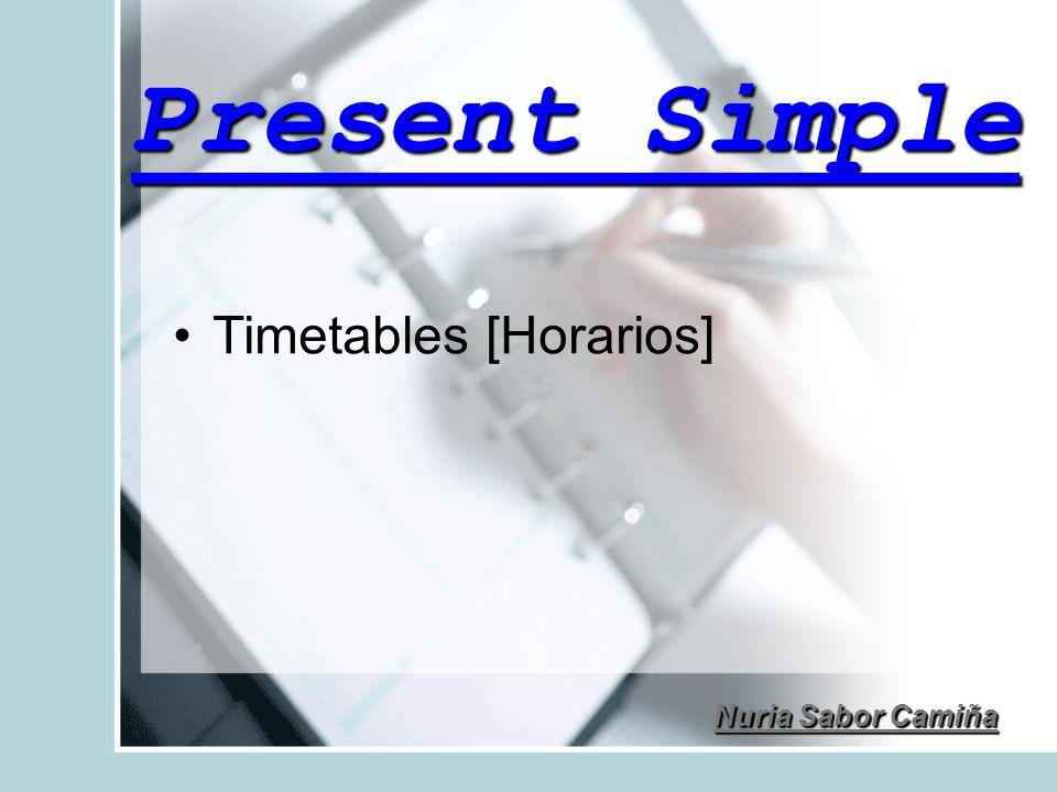 Present Simple Timetables [Horarios] Nuria Sabor Camiña